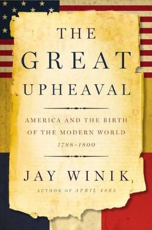 The Great Upheaval: America And The Birth Of The Modern World Jay Winik