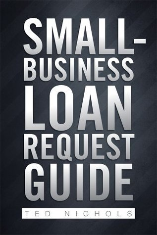 Small-Business Loan Request Guide Ted Nichols