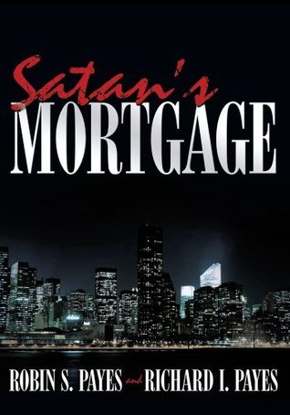 Satans Mortgage  by  Robin S. Payes and Richard I. Payes