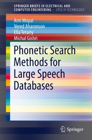 Phonetic Search Methods for Large Speech Databases (SpringerBriefs in Electrical and Computer Engineering / SpringerBriefs in Speech Technology)  by  Ami Moyal