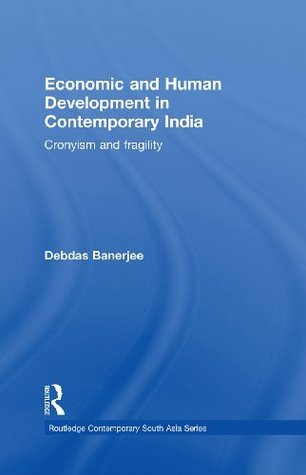 Economic and Human Development in Contemporary India: Cronyism and Fragility (Routledge Contemporary South Asia Series)  by  Debdas Banerjee