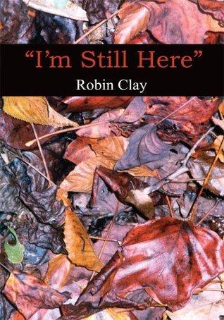 Im Still Here  by  Robin Clay