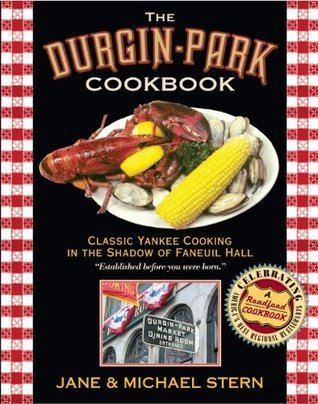 Durgin-Park Cookbook: Classic Yankee Cooking in the Shadow of Faneuil Hall (Roadfood Cookbook)  by  Jane Stern