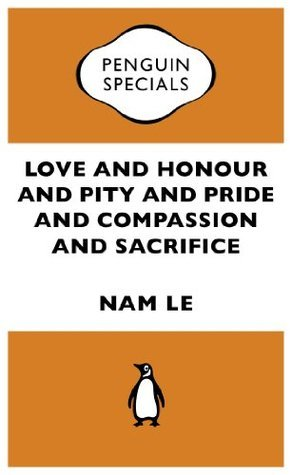 Love and Honour and Pity and Pride and Compassion and Sacrifice: :Penguin Specials  by  Nam Le