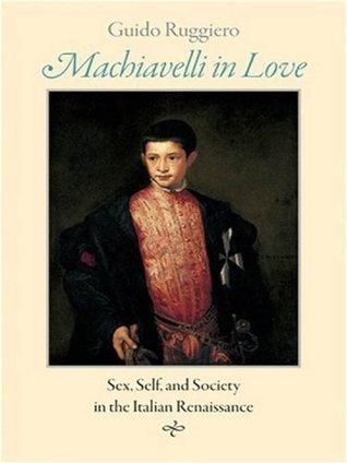 Machiavelli in Love  by  Guido Ruggiero