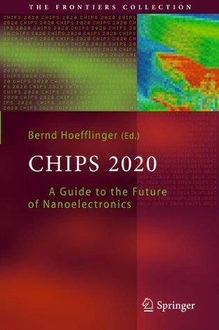 Chips 2020: A Guide to the Future of Nanoelectronics Bernd Hoefflinger