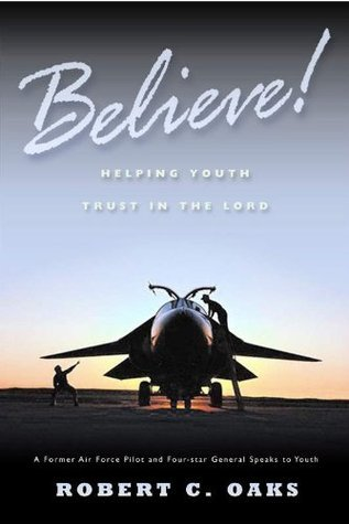 Believe! Helping Youth Trust in the Lord Robert C. Oaks
