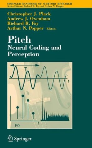 Pitch: Neural Coding and Perception: 24 (Springer Handbook of Auditory Research) Christopher J. Plack