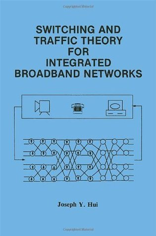 Switching and Traffic Theory for Integrated Broadband Networks (The Springer International Series in Engineering and Computer Science)  by  Joseph Y. Hui