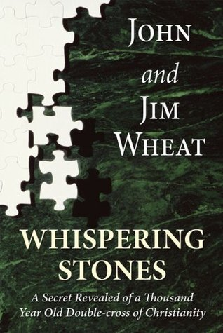 Whispering Stones A Secret Revealed of a Thousand Year Old Double-Cross of Christianity  by  John Wheat