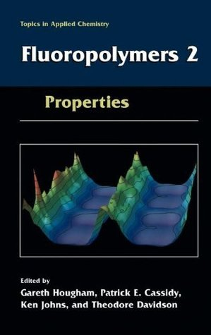 Fluoropolymers 2:  Properties (Topics in Applied Chemistry): Properties v. 2 Gareth G. Hougham