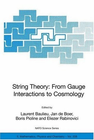 String Theory: From Gauge Interactions to Cosmology: Proceedings of the NATO Advanced Study Institute on String Theory: From Gauge Interactions to Cosmology, ... June 2004 (Nato Science Series II: (closed))  by  Laurent Baulieu
