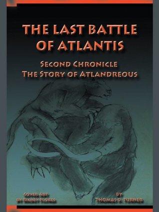 The Last Battle of Atlantis: Second Chronicle The Story of Atlandreous Thomas D. Turner