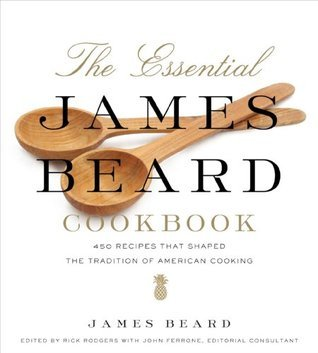 The Essential James Beard Cookbook: 450 Recipes That Shaped the Tradition of American Cooking James Beard