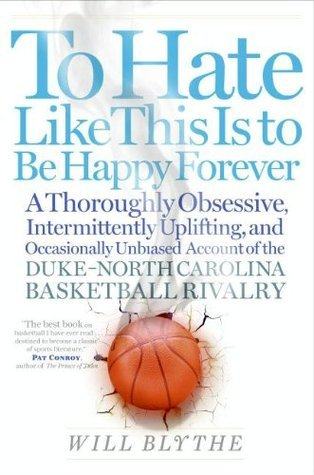 To Hate Like This Is To Stay Happy Forever: A Season In The Life Of The Will Blythe