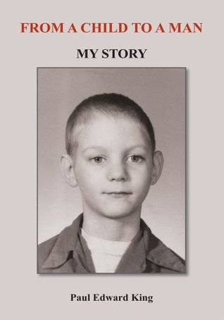 From a Child to a Man: My Story  by  Paul Edward King