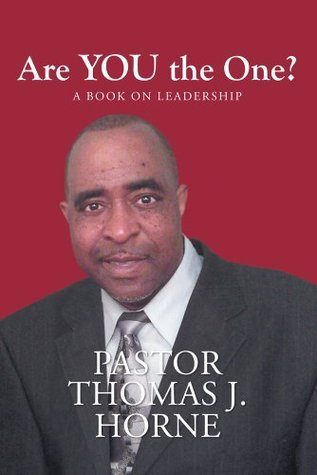 Are YOU the One?: A Book on Leadership  by  Thomas J. Horne