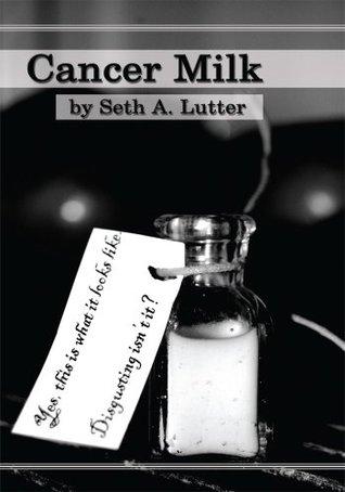 Cancer Milk  by  Seth A. Lutter