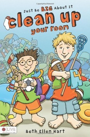 Just Be Big About It: Clean Up Your Room  by  Beth Ellen Hart