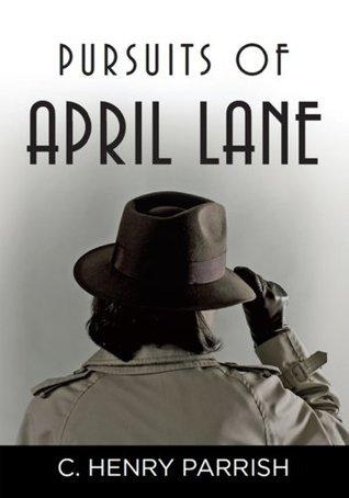Pursuits of April Lane C. Henry Parrish