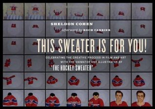 This Sweater Is for You!: Celebrating the Creative Process in Film and Art with the Animator and Illustrator of The Hockey Sweater  by  Sheldon Cohen