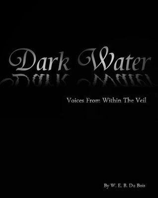 Darkwater : Voices From Within The Veil  by  W.E.B. Du Bois