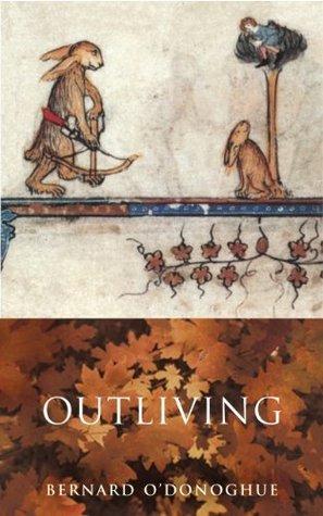 Outliving  by  Bernard ODonoghue