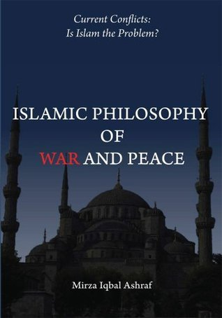 Islamic Philosophy of War and Peace  by  Mirza Iqbal Ashraf
