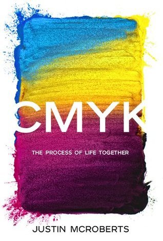 CMYK: The Process of Life Together: Text Only Version Justin McRoberts