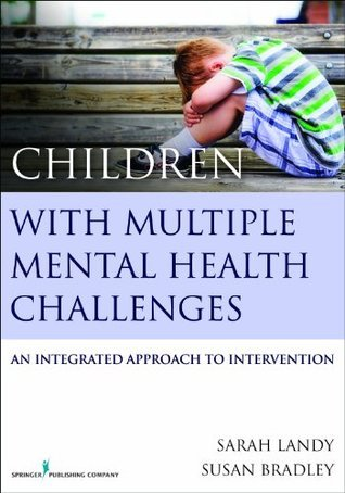 Children With Multiple Mental Health Challenges: An Integrated Approach to Intervention  by  Sarah Landy