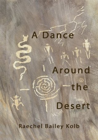 A Dance Around the Desert  by  Raechel Bailey Kolb