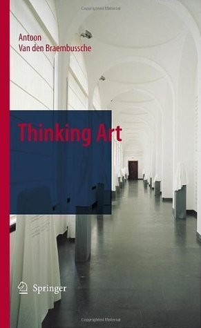 Thinking Art  by  Antoon Braembussche