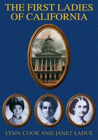The First Ladies Of California  by  Lynn Cook and Janet LaDue