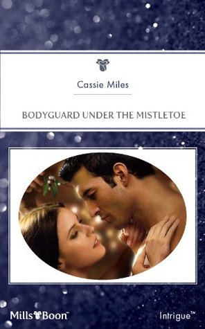 Bodyguard Under The Mistletoe  by  Cassie Miles
