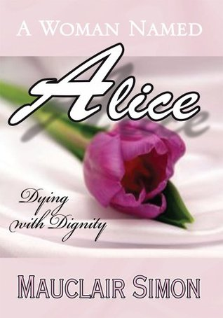 A Woman Named Alice:Dying with Dignity  by  Mauclair Simon