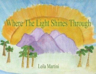 Where The Light Shines Through  by  Leila Martini