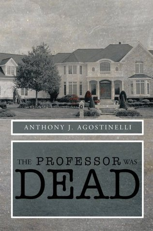 The Professor was Dead  by  Anthony J. Agostinelli