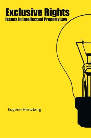 Exclusive Rights: Issues in Intellectual Property Law  by  Eugene Hertzberg