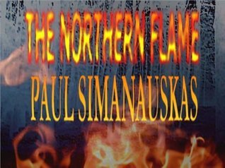 The Northern Flame  by  Paul Simanauskas