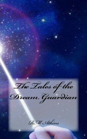 The Tales of The Dream Guardian  by  R.M. Atkins