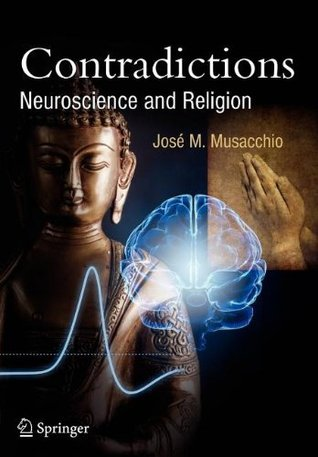 Contradictions: Neuroscience and Religion (Springer Praxis Books / Popular Science)  by  José M. Musacchio