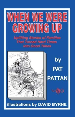 When We Were Growing Up: Uplifting Stories Of Families That Turned Hard Times Into Good Times  by  Pat Pattan