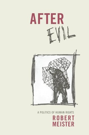 After Evil: A Politics of Human Rights  by  Robert Meister