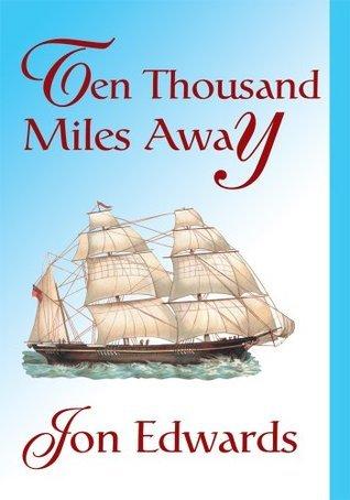 Ten Thousand Miles Away Jon Edwards