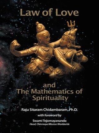 Law of Love & The Mathematics of Spirituality Raju Sitaram Chidambaram