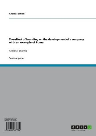 The effect of branding on the development of a company with an example of Puma: A critical analysis  by  Andreas Schutt