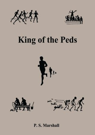 King of the Peds  by  P.S. Marshall