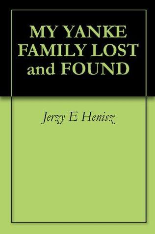 MY YANKE FAMILY LOST and FOUND  by  Jerzy E. Henisz