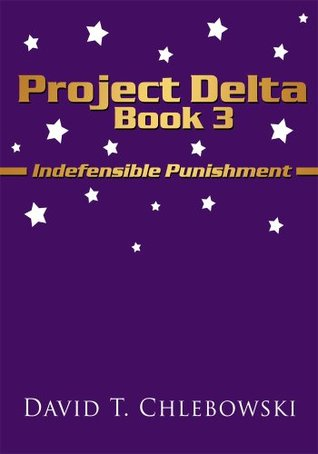 Project Delta Book 3: Indefensible Punishment  by  David T. Chlebowski