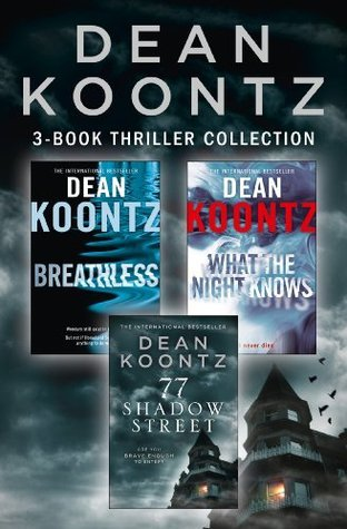 Dean Koontz 3-Book Thriller Collection: Breathless, What the Night Knows, 77 Shadow Street  by  Dean Koontz